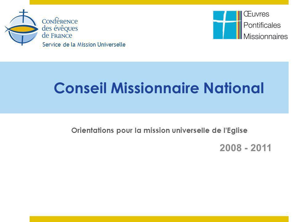 Service de la Mission Universelle 2008 - 2011 Conseil Missionnaire National Orientations pour la mission universelle de l Eglise