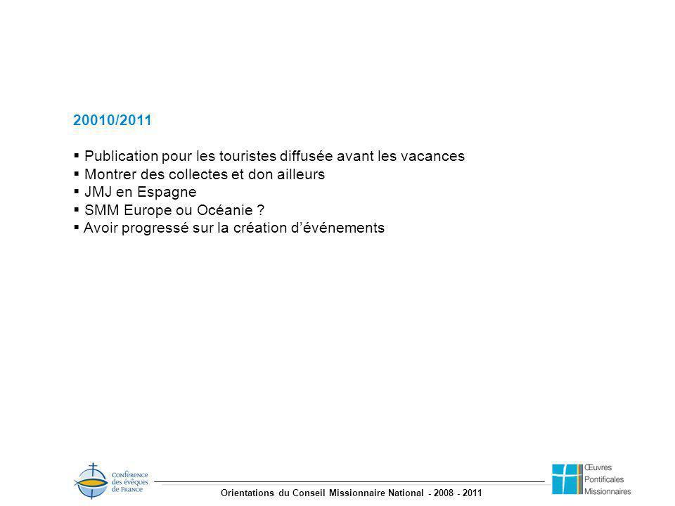 Orientations du Conseil Missionnaire National - 2008 - 2011 20010/2011 Publication pour les touristes diffusée avant les vacances Montrer des collectes et don ailleurs JMJ en Espagne SMM Europe ou Océanie .