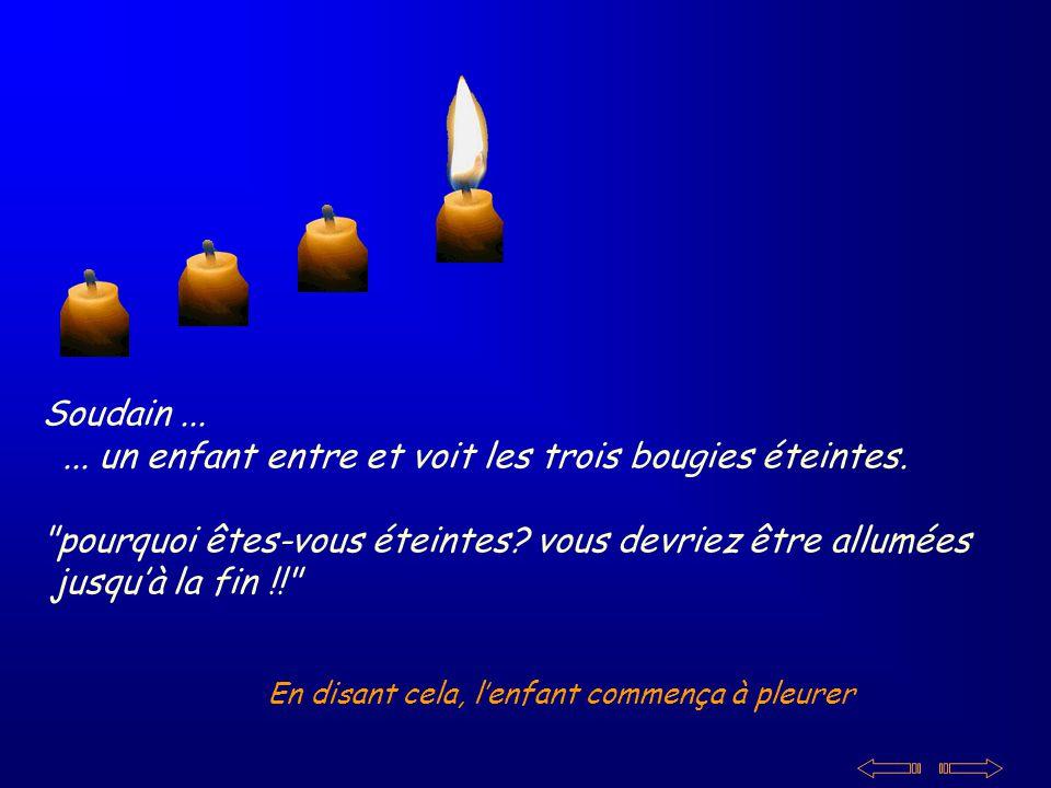 Alors, la quatrième bougie parla : naie pas peur, tant que jai ma flamme nous pourrons allumer les autres bougies......