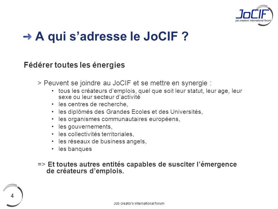 Job creator's international forum 4 A qui sadresse le JoCIF ? Fédérer toutes les énergies > Peuvent se joindre au JoCIF et se mettre en synergie : tou