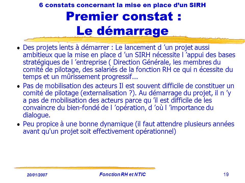 20/01/2007 Fonction RH et NTIC19 6 constats concernant la mise en place dun SIRH Premier constat : Le démarrage Des projets lents à démarrer : Le lanc