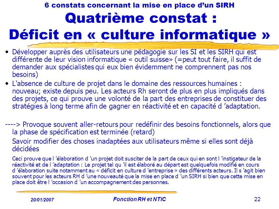 20/01/2007 Fonction RH et NTIC22 6 constats concernant la mise en place dun SIRH Quatrième constat : Déficit en « culture informatique » Développer au