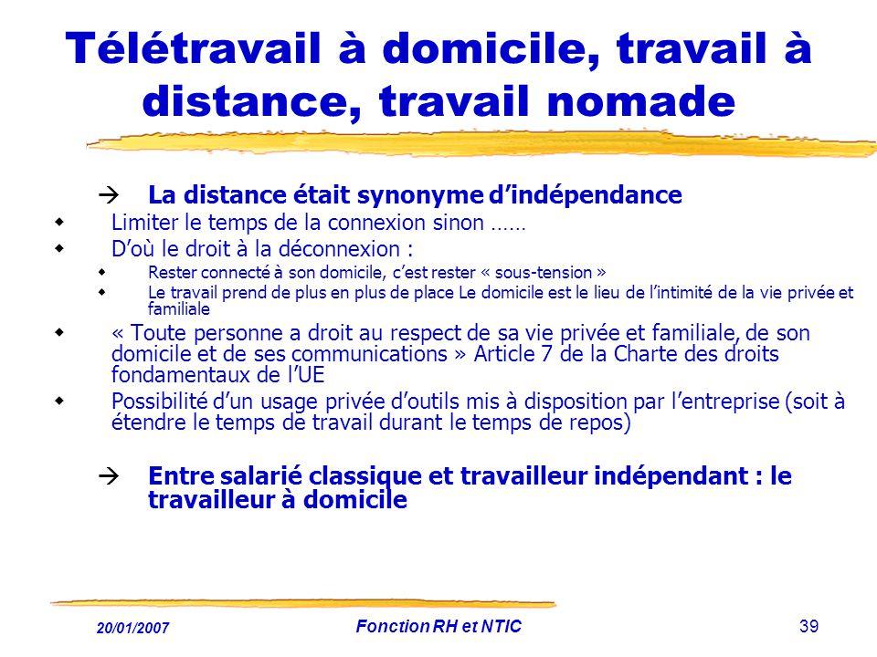 20/01/2007 Fonction RH et NTIC39 Télétravail à domicile, travail à distance, travail nomade La distance était synonyme dindépendance Limiter le temps