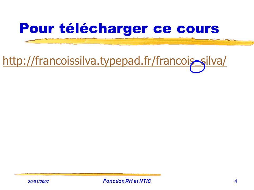 20/01/2007 Fonction RH et NTIC4 Pour télécharger ce cours http://francoissilva.typepad.fr/francois_silva/