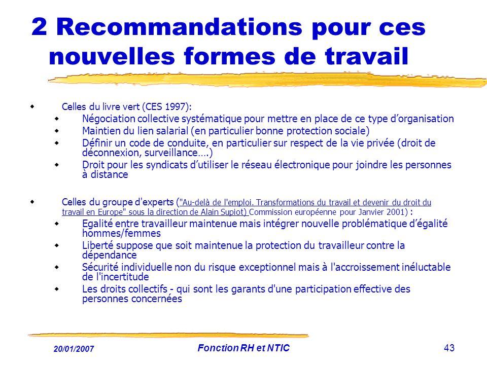 20/01/2007 Fonction RH et NTIC43 2 Recommandations pour ces nouvelles formes de travail Celles du livre vert (CES 1997): Négociation collective systém