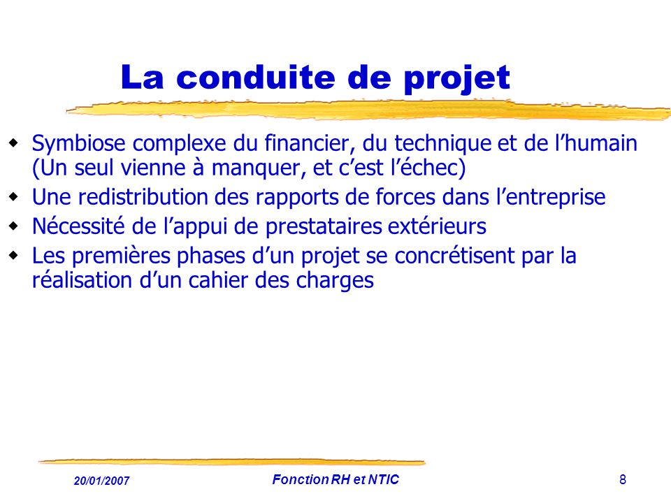 20/01/2007 Fonction RH et NTIC8 La conduite de projet Symbiose complexe du financier, du technique et de lhumain (Un seul vienne à manquer, et cest lé