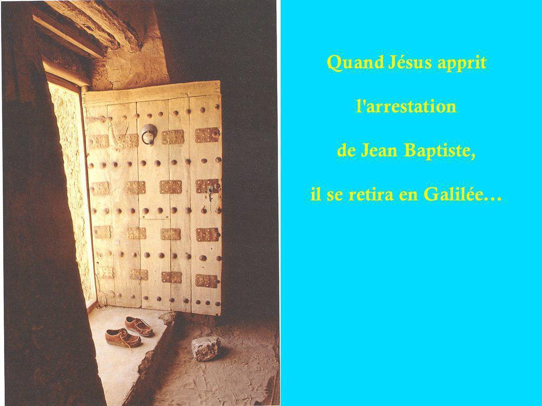 Quand Jésus apprit l'arrestation de Jean Baptiste, il se retira en Galilée...