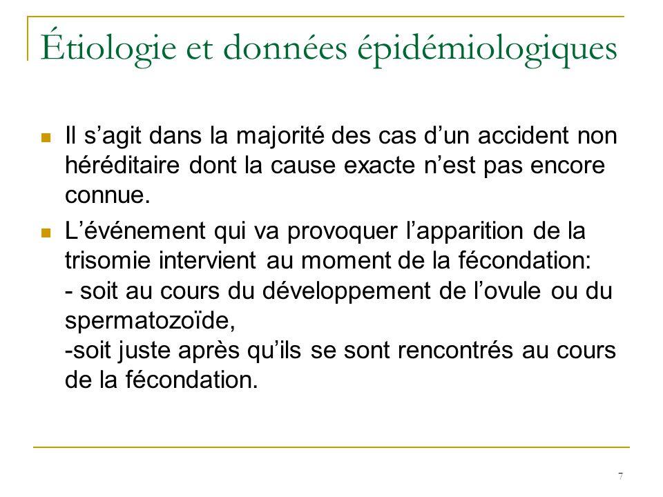 8 Étiologie et données épidémiologiques En cas de trisomie, cest généralement la 21 e paire qui est atteinte.