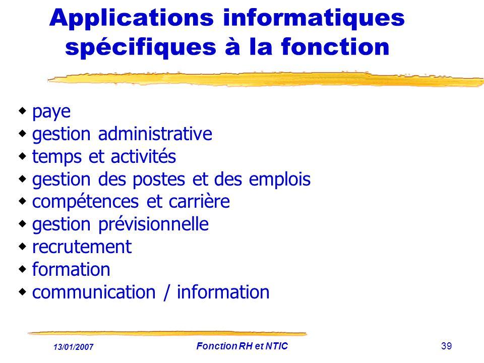 13/01/2007 Fonction RH et NTIC39 Applications informatiques spécifiques à la fonction paye gestion administrative temps et activités gestion des poste