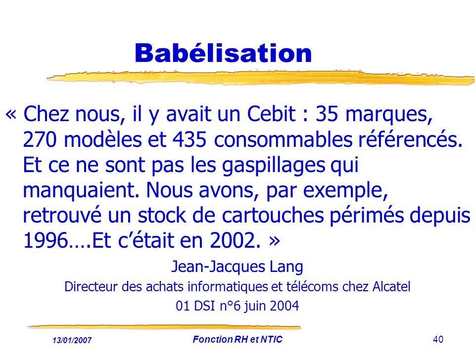 13/01/2007 Fonction RH et NTIC40 Babélisation « Chez nous, il y avait un Cebit : 35 marques, 270 modèles et 435 consommables référencés. Et ce ne sont