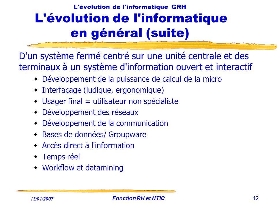 13/01/2007 Fonction RH et NTIC42 L'évolution de l'informatique GRH L'évolution de l'informatique en général (suite) D'un système fermé centré sur une