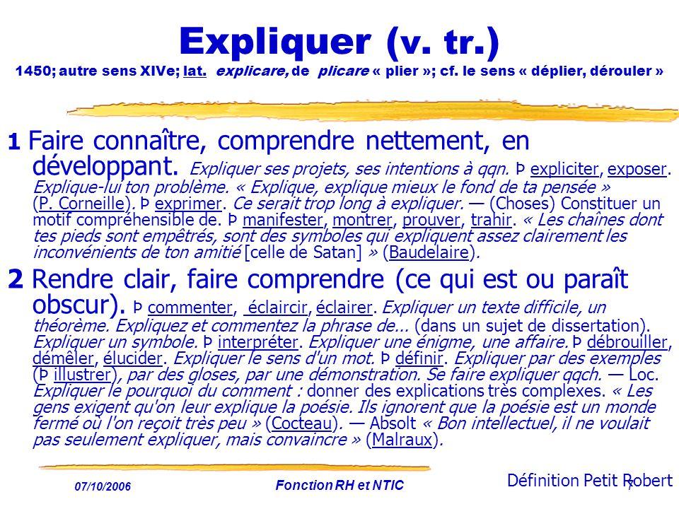 07/10/2006 Fonction RH et NTIC7 Expliquer ( v.tr.) 1450; autre sens XIVe; lat.
