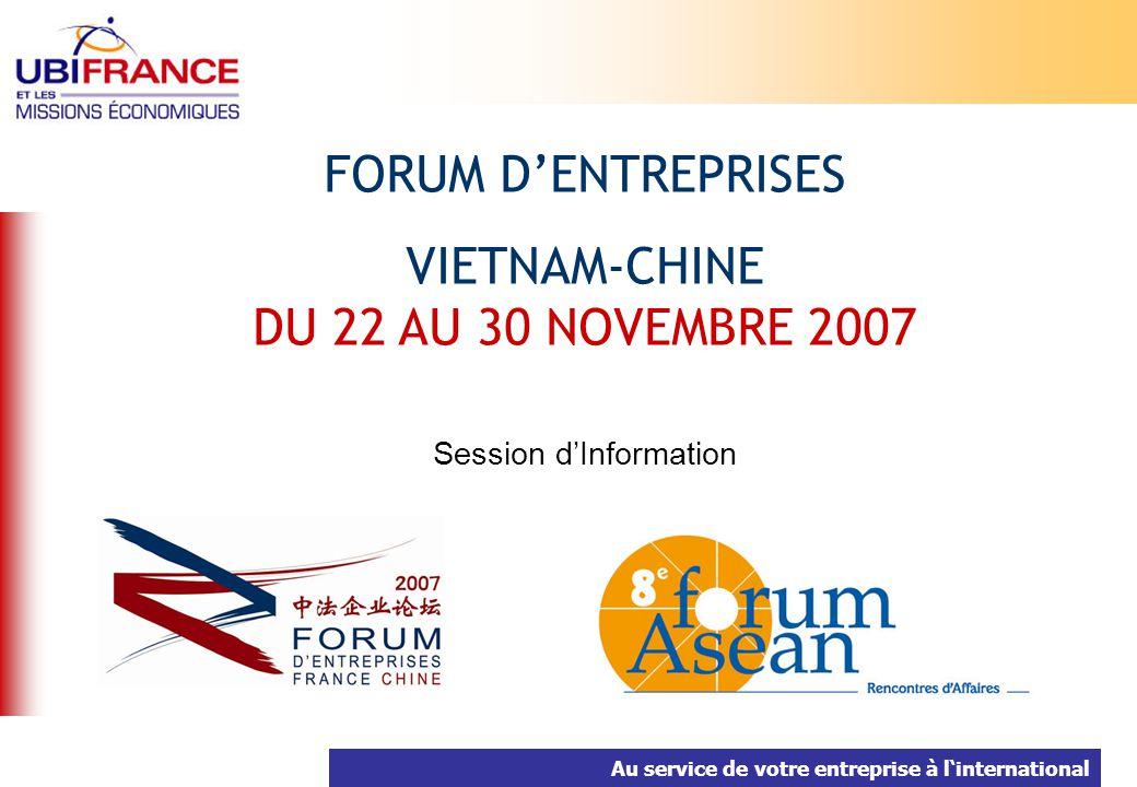 Au service de votre entreprise à linternational FORUM DENTREPRISES VIETNAM-CHINE DU 22 AU 30 NOVEMBRE 2007 Session dInformation