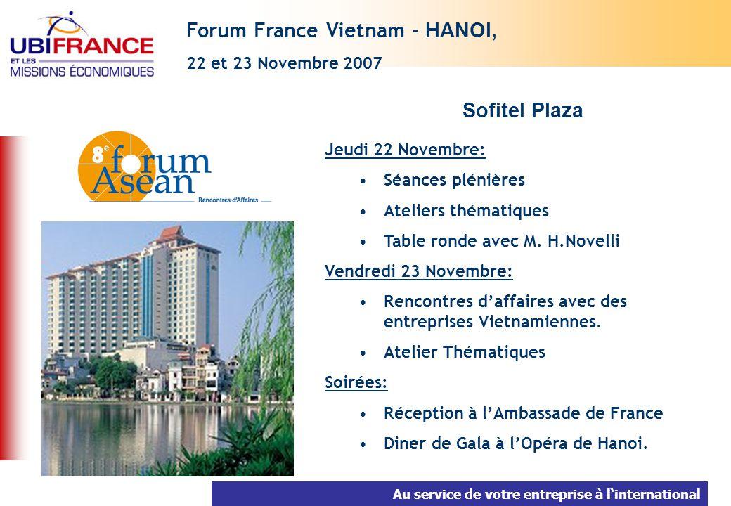 Au service de votre entreprise à linternational Forum France Vietnam - HANOI, 22 et 23 Novembre 2007 Jeudi 22 Novembre: Séances plénières Ateliers thé
