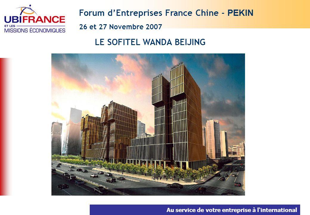 Au service de votre entreprise à linternational LE SOFITEL WANDA BEIJING Forum dEntreprises France Chine - PEKIN 26 et 27 Novembre 2007