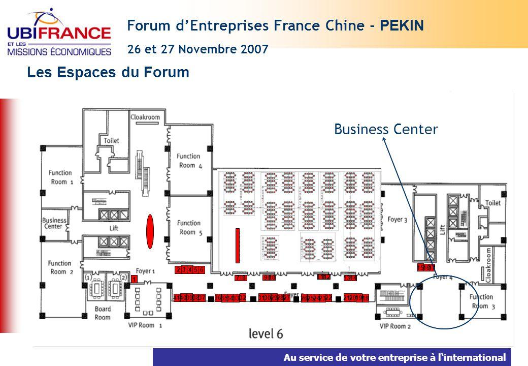 Au service de votre entreprise à linternational Les Espaces du Forum Forum dEntreprises France Chine - PEKIN 26 et 27 Novembre 2007 7 40 39 38 37 36 35 34 33 32 31 30 29 28 27 21 26 25 24 23 22 41 8 9 10 11 12 13 14 3 4 5 6 2 1 20 19 18 15 1617 Business Center
