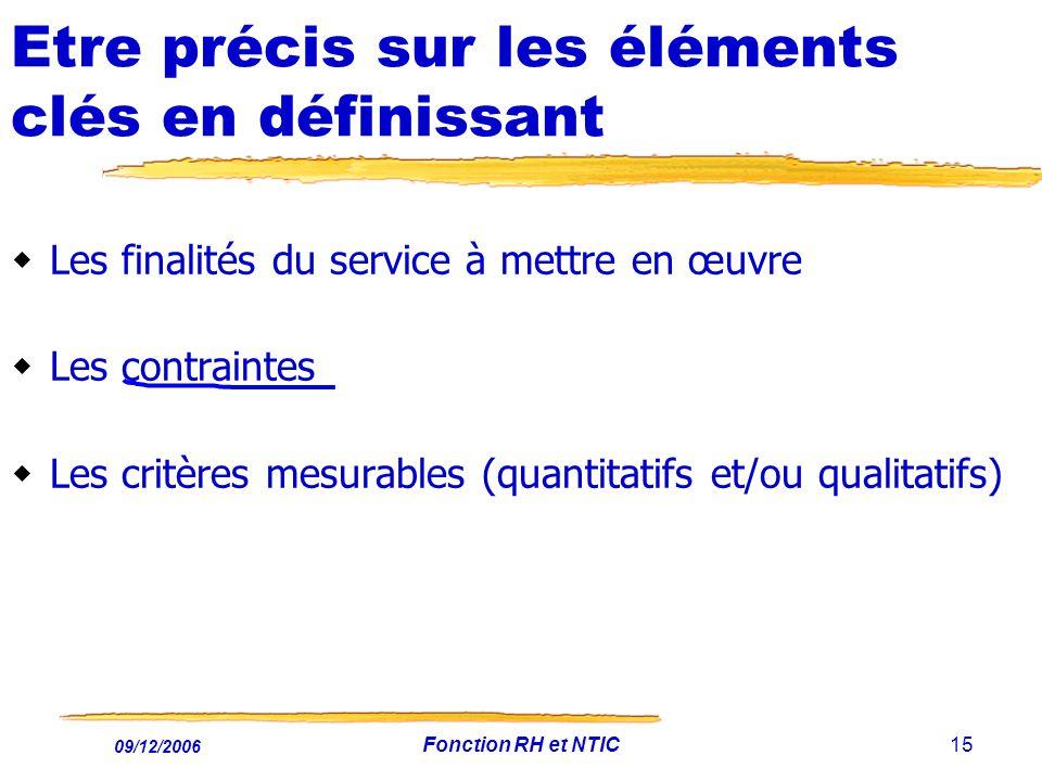 09/12/2006 Fonction RH et NTIC15 Etre précis sur les éléments clés en définissant Les finalités du service à mettre en œuvre Les contraintes Les critè