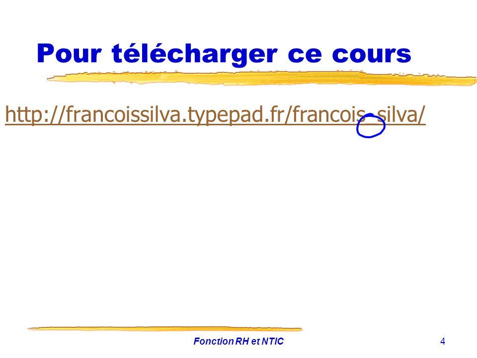 Fonction RH et NTIC4 Pour télécharger ce cours http://francoissilva.typepad.fr/francois_silva/