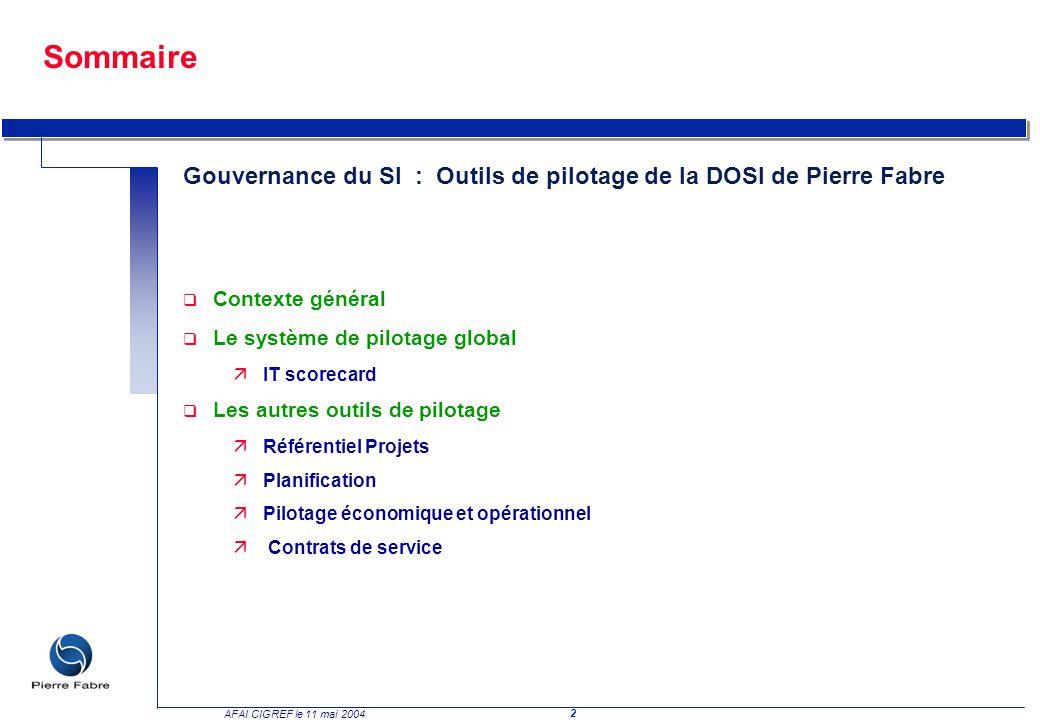 2 AFAI CIGREF le 11 mai 2004 Sommaire Gouvernance du SI : Outils de pilotage de la DOSI de Pierre Fabre q Contexte général q Le système de pilotage gl