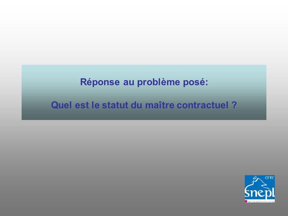 Réponse au problème posé: Quel est le statut du maître contractuel