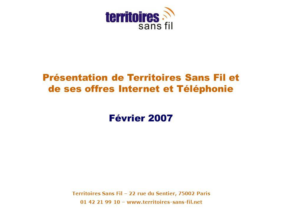 Présentation de Territoires Sans Fil et de ses offres Internet et Téléphonie Février 2007 Territoires Sans Fil – 22 rue du Sentier, 75002 Paris 01 42 21 99 10 – www.territoires-sans-fil.net