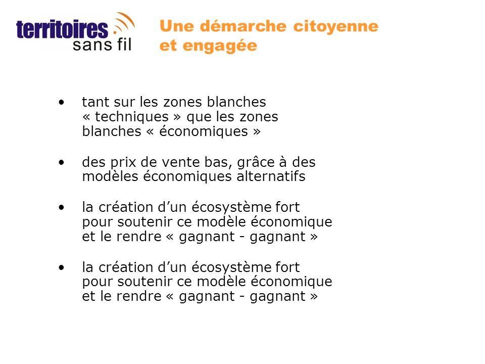 Une démarche citoyenne et engagée tant sur les zones blanches « techniques » que les zones blanches « économiques » des prix de vente bas, grâce à des modèles économiques alternatifs la création dun écosystème fort pour soutenir ce modèle économique et le rendre « gagnant - gagnant »