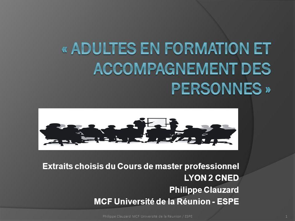 Extraits choisis du Cours de master professionnel LYON 2 CNED Philippe Clauzard MCF Université de la Réunion - ESPE Philippe Clauzard MCF Université de la Réunion / ESPE1