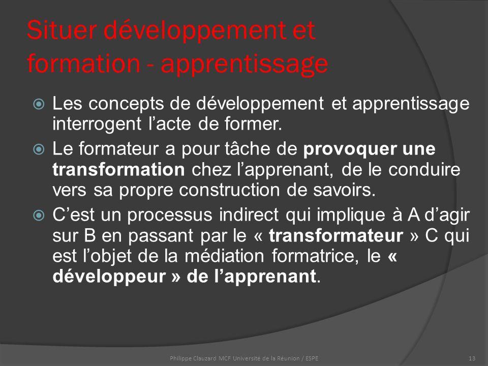 Situer développement et formation - apprentissage  Les concepts de développement et apprentissage interrogent l'acte de former.