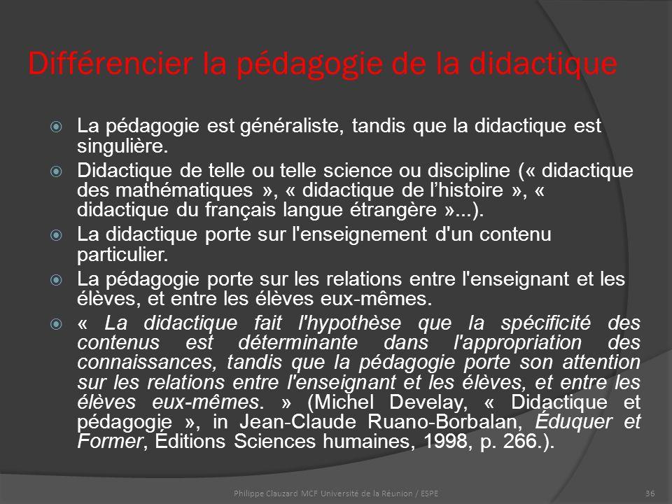 Différencier la pédagogie de la didactique  La pédagogie est généraliste, tandis que la didactique est singulière.