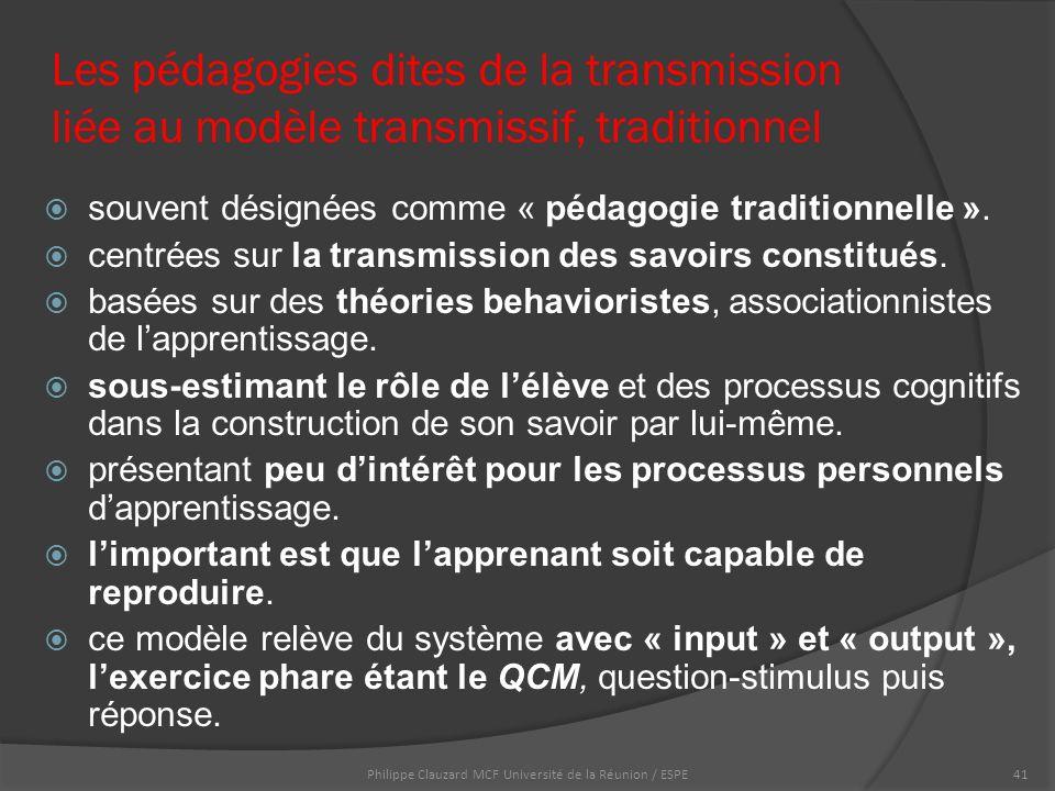 Les pédagogies dites de la transmission liée au modèle transmissif, traditionnel  souvent désignées comme « pédagogie traditionnelle ».