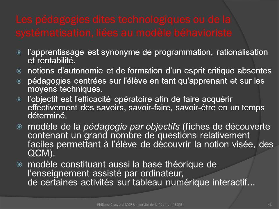 Les pédagogies dites technologiques ou de la systématisation, liées au modèle béhavioriste  l'apprentissage est synonyme de programmation, rationalisation et rentabilité.