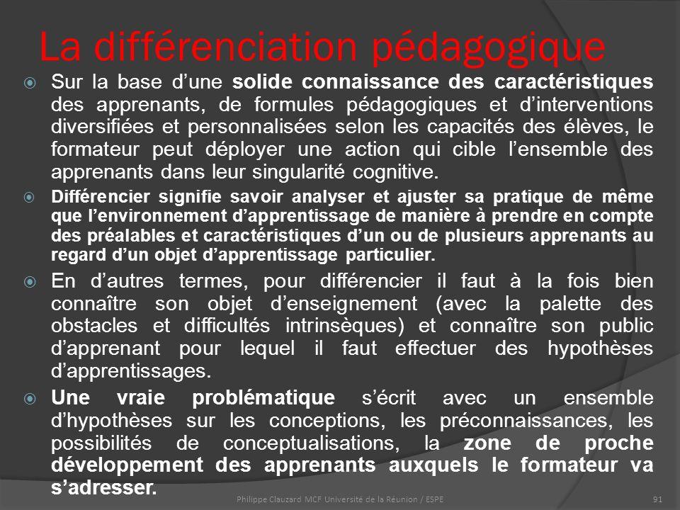 La différenciation pédagogique  Sur la base d'une solide connaissance des caractéristiques des apprenants, de formules pédagogiques et d'interventions diversifiées et personnalisées selon les capacités des élèves, le formateur peut déployer une action qui cible l'ensemble des apprenants dans leur singularité cognitive.