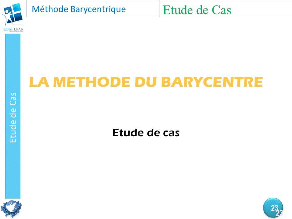 LA METHODE DU BARYCENTRE Etude de cas Etude de Cas 23