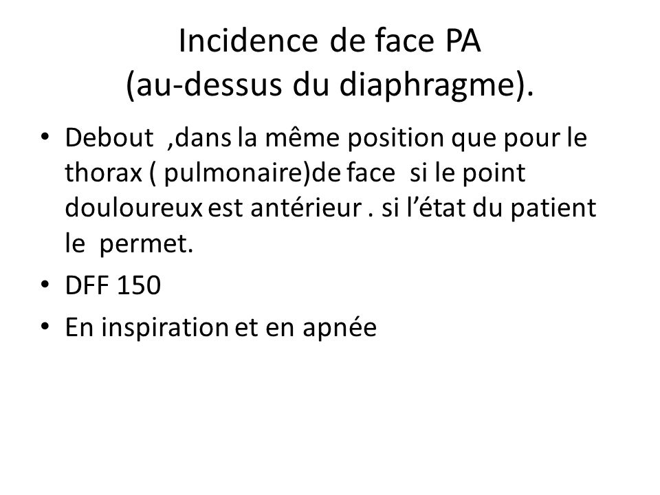Incidence de face PA (au-dessus du diaphragme).