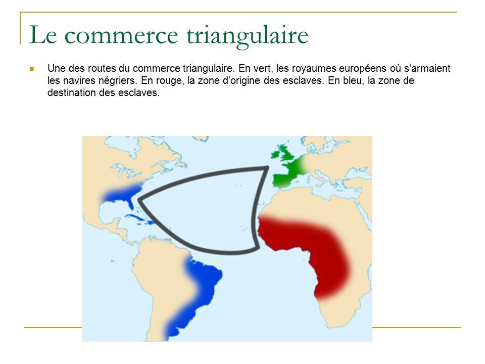 Le commerce triangulaire Une des routes du commerce triangulaire.
