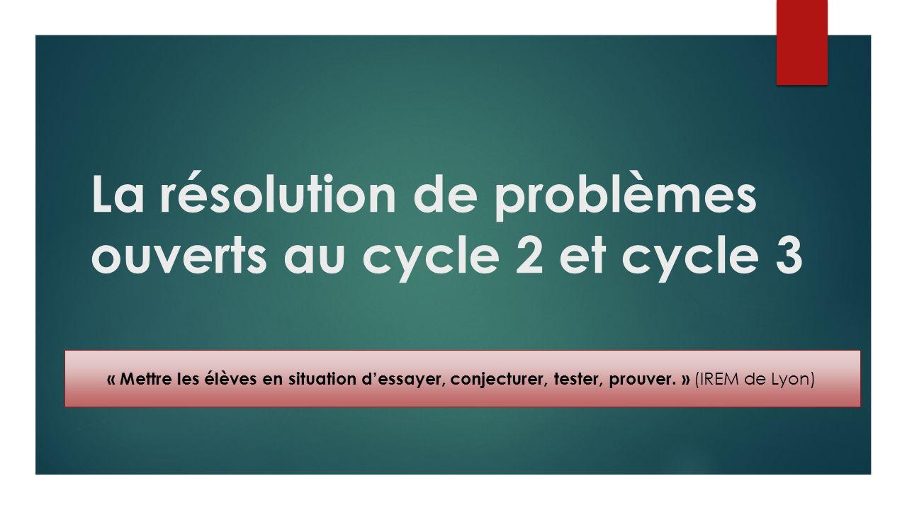 La résolution de problèmes ouverts au cycle 2 et cycle 3 « Mettre les élèves en situation d'essayer, conjecturer, tester, prouver.