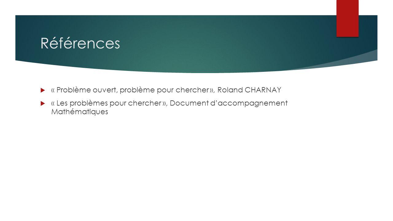 Références  « Problème ouvert, problème pour chercher », Roland CHARNAY  « Les problèmes pour chercher », Document d'accompagnement Mathématiques
