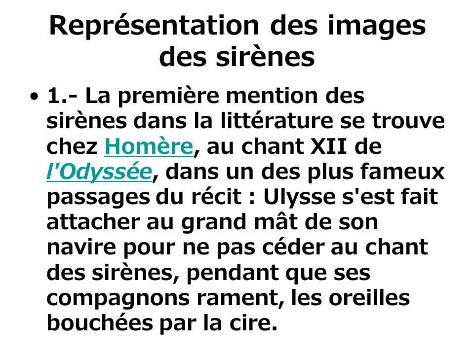 Représentation des images des sirènes 1.- La première mention des sirènes dans la littérature se trouve chez Homère, au chant XII de l'Odyssée, dans u