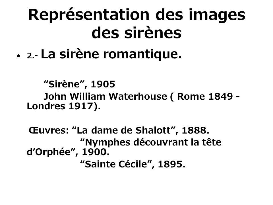 Représentation des images des sirènes 2.- La sirène romantique. Sirène, 1905 John William Waterhouse ( Rome 1849 - Londres 1917). Œuvres: La dame de S