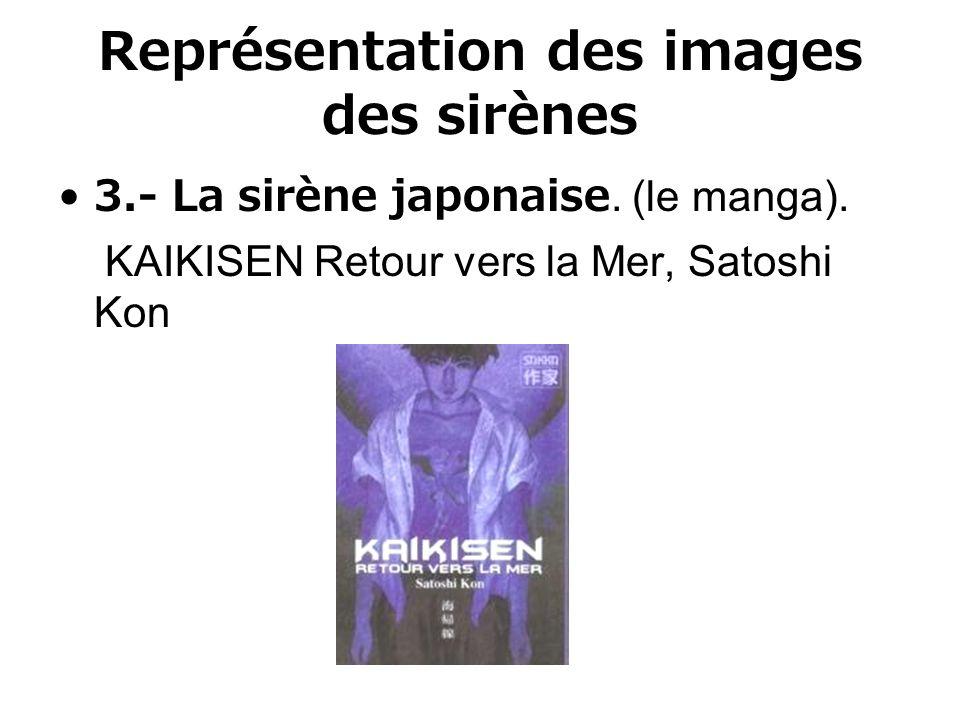 Représentation des images des sirènes 3.- La sirène japonaise. (le manga). KAIKISEN Retour vers la Mer, Satoshi Kon