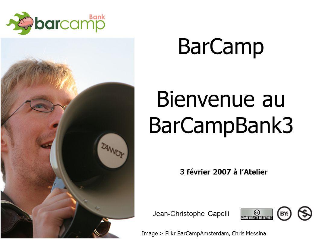 BarCamp Bienvenue au BarCampBank3 3 février 2007 3 février 2007 à lAtelier Image > Flikr BarCampAmsterdam, Chris Messina Jean-Christophe Capelli