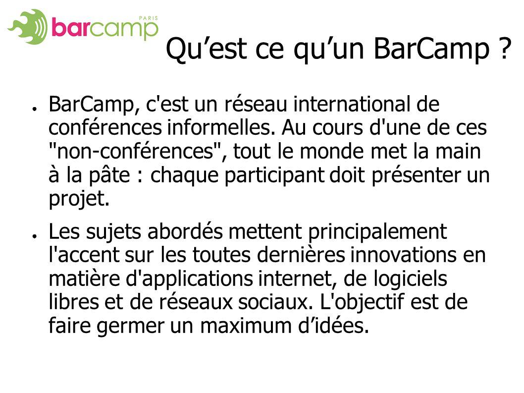 Quest ce quun BarCamp ? BarCamp, c'est un réseau international de conférences informelles. Au cours d'une de ces