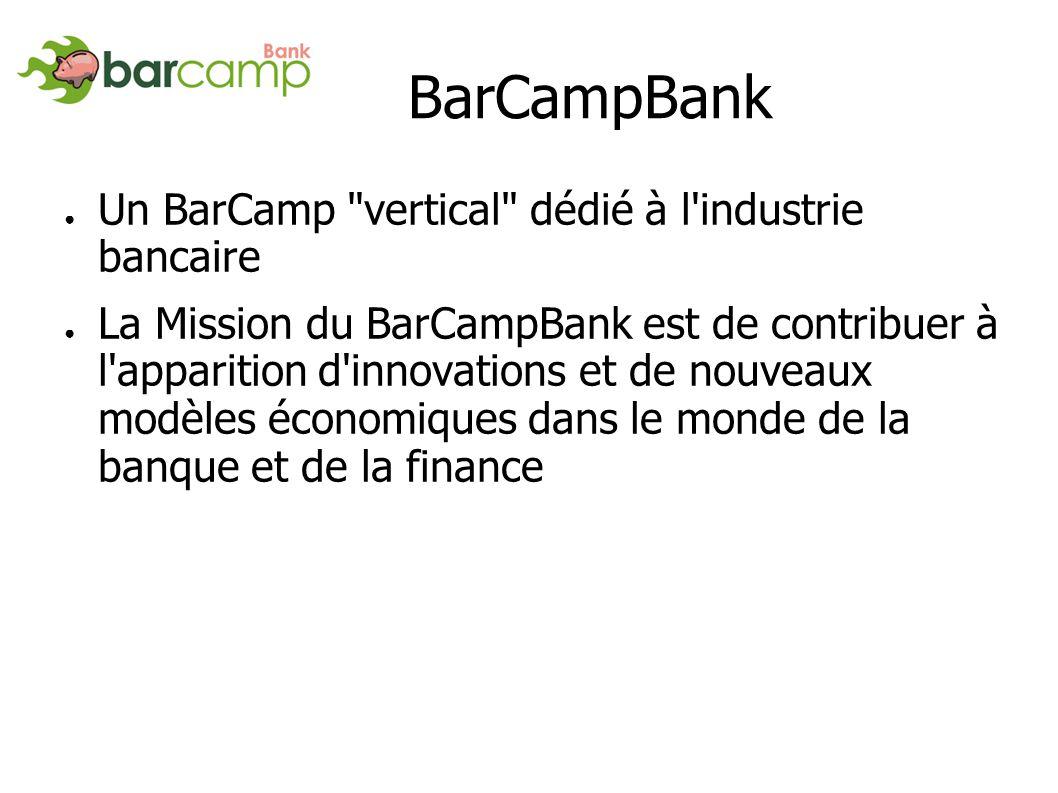 BarCampBank Un BarCamp vertical dédié à l industrie bancaire La Mission du BarCampBank est de contribuer à l apparition d innovations et de nouveaux modèles économiques dans le monde de la banque et de la finance