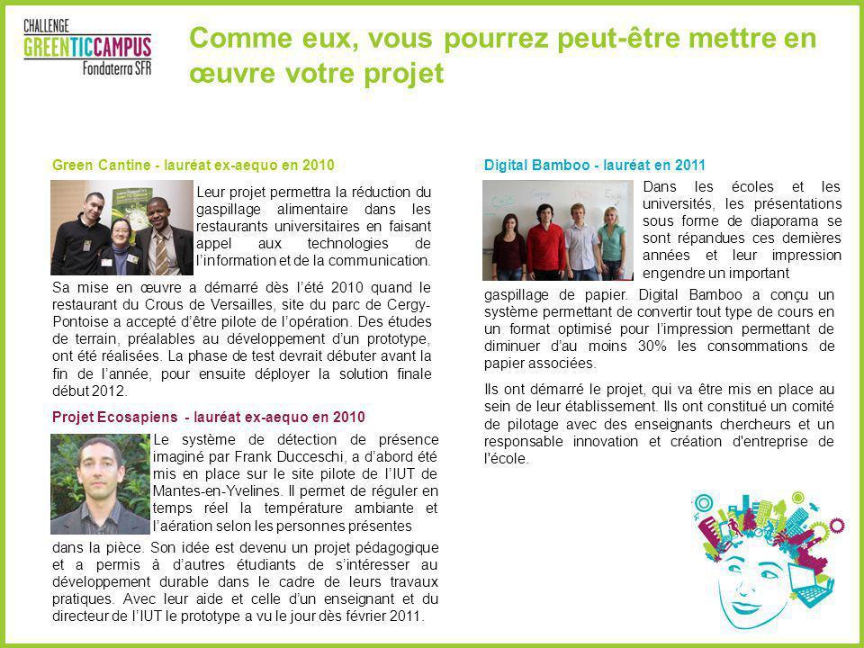 Comme eux, vous pourrez peut-être mettre en œuvre votre projet : Green Cantine - lauréat ex-aequo en 2010Digital Bamboo - lauréat en 2011 Dans les éco