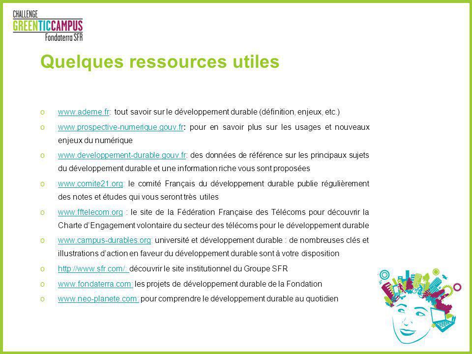 Quelques ressources utiles owww.ademe.fr: tout savoir sur le développement durable (définition, enjeux, etc.)www.ademe.fr owww.prospective-numerique.g