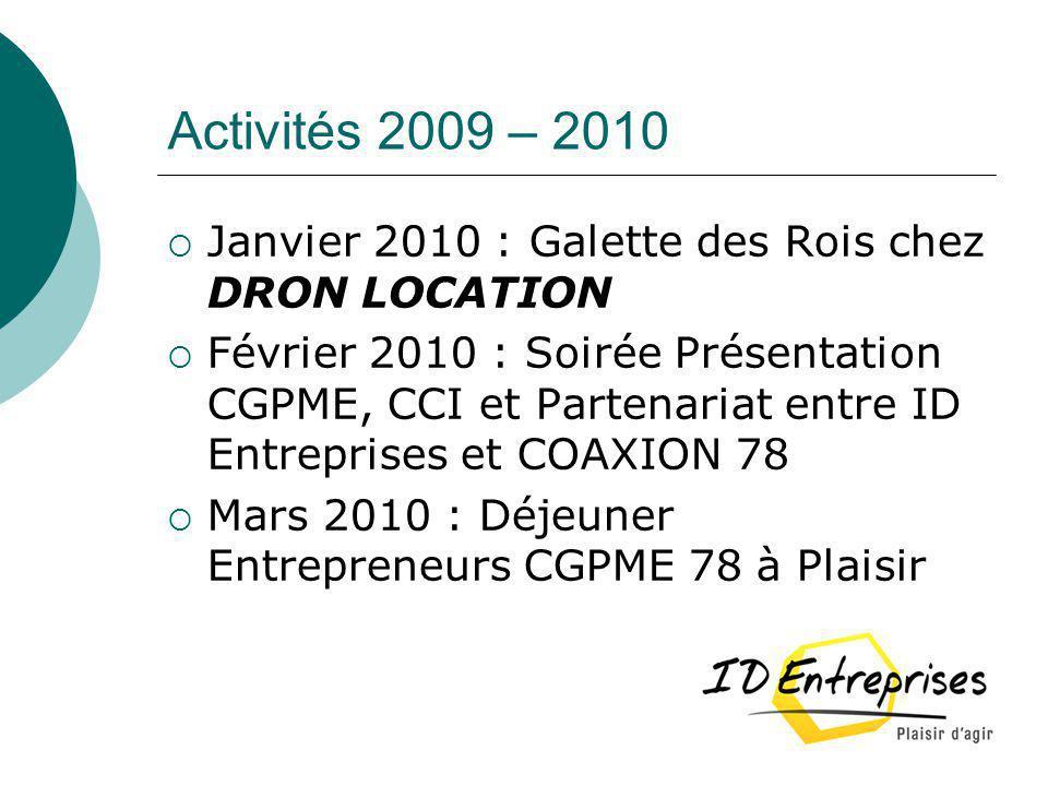 Activités 2009 – 2010 Janvier 2010 : Galette des Rois chez DRON LOCATION Février 2010 : Soirée Présentation CGPME, CCI et Partenariat entre ID Entrepr