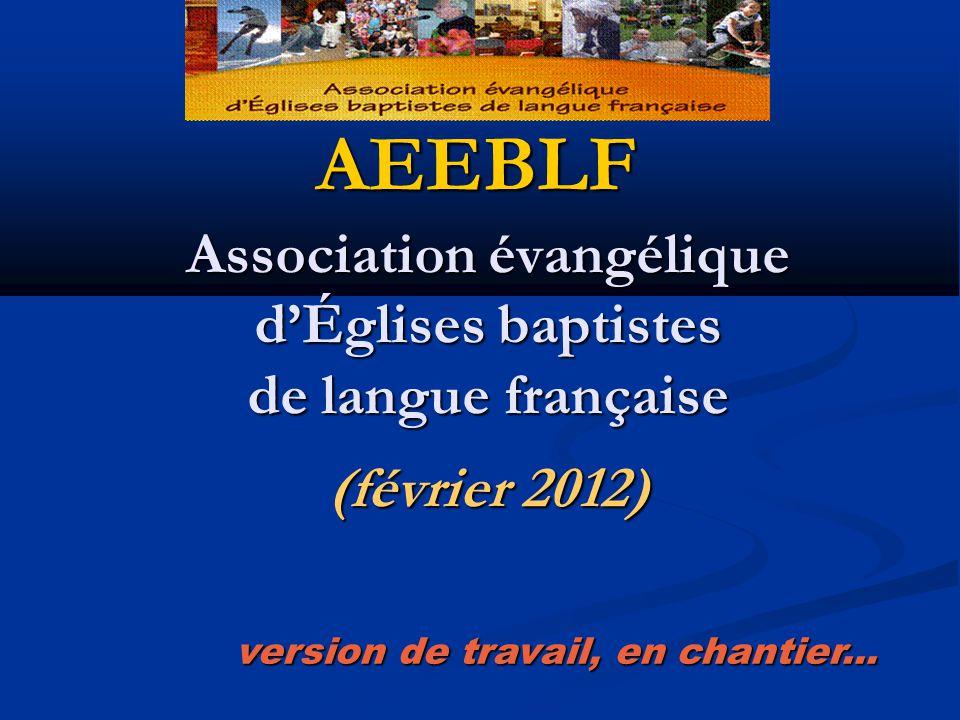 Association évangélique dÉglises baptistes de langue française (février 2012) AEEBLF version de travail, en chantier...