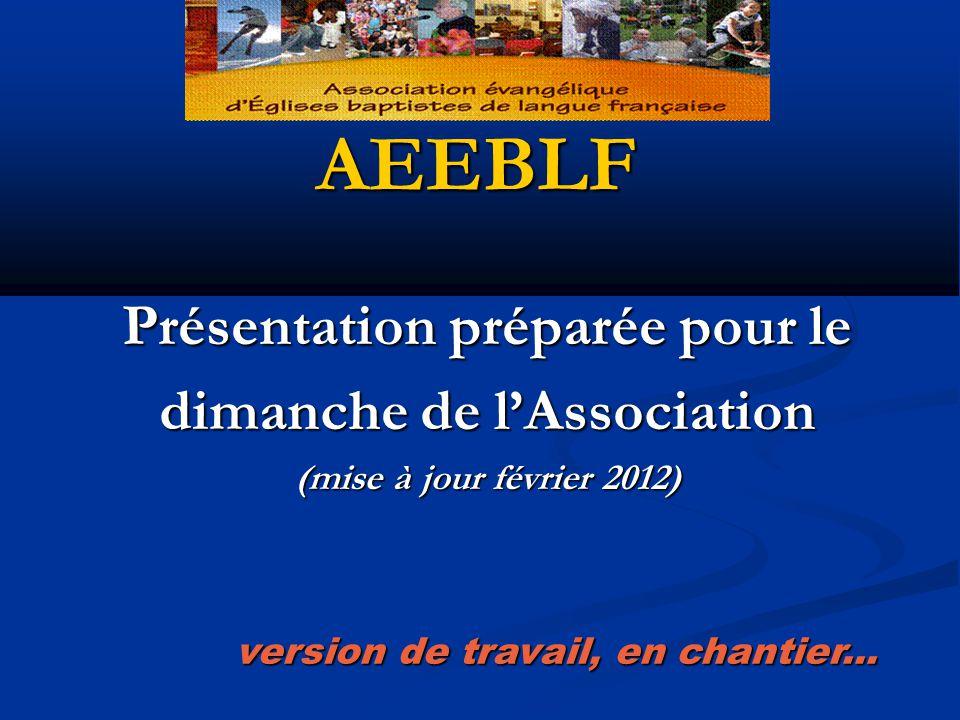 Présentation préparée pour le dimanche de lAssociation (mise à jour février 2012) AEEBLF version de travail, en chantier...