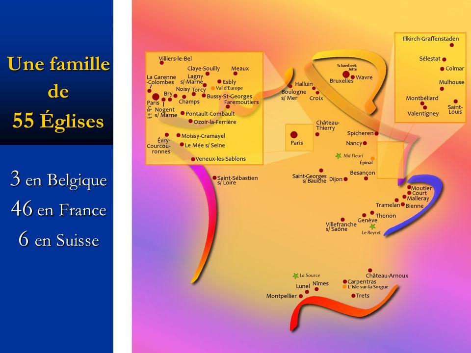 Une famille de 55 Églises 3 en Belgique 46 en France 6 en Suisse
