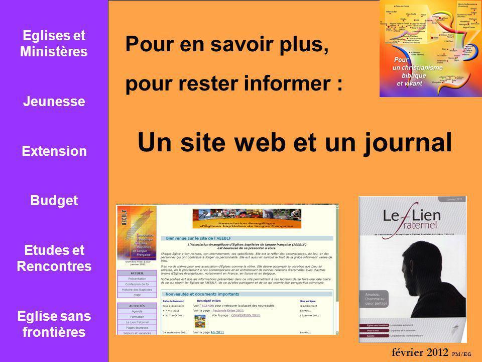 Pour en savoir plus, pour rester informer : Un site web et un journal Eglises et Ministères Jeunesse Extension Budget Etudes et Rencontres Eglise sans frontières février 2012 PM/EG